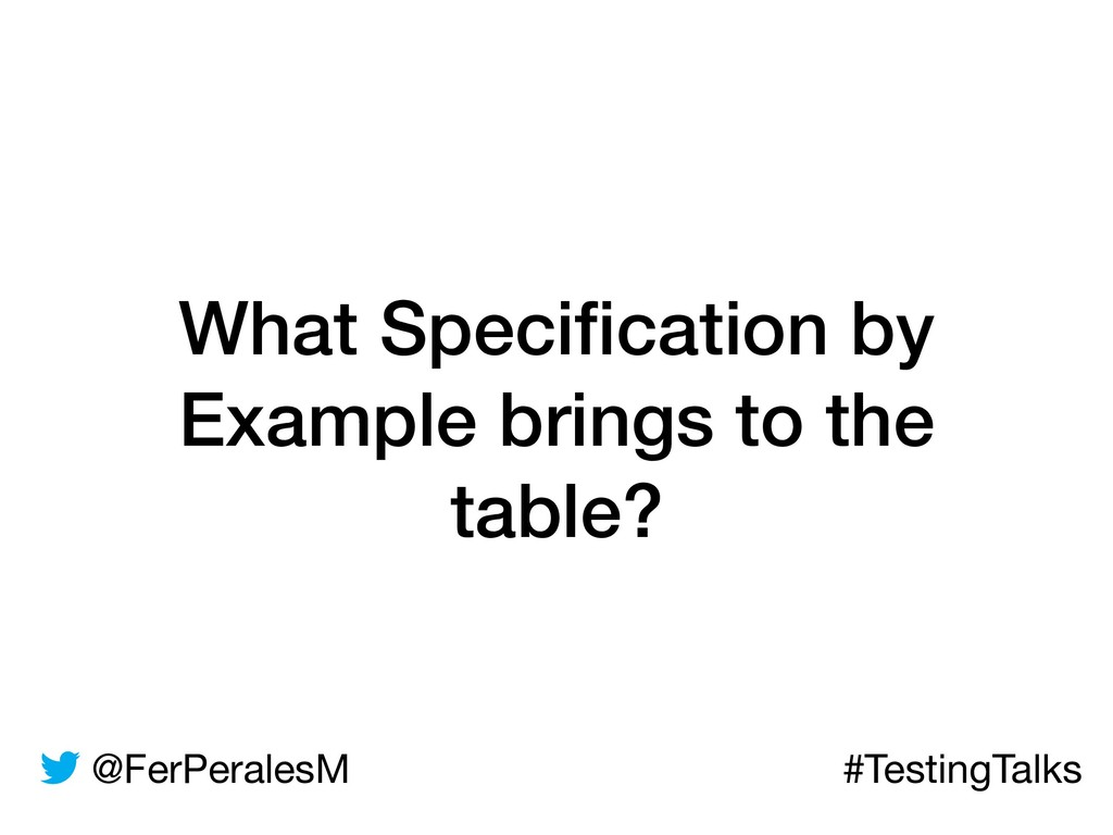 @FerPeralesM #TestingTalks What Specification by...