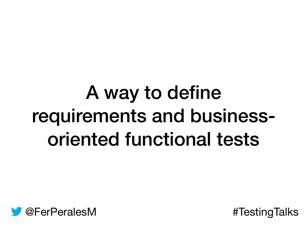 @FerPeralesM #TestingTalks A way to define requi...