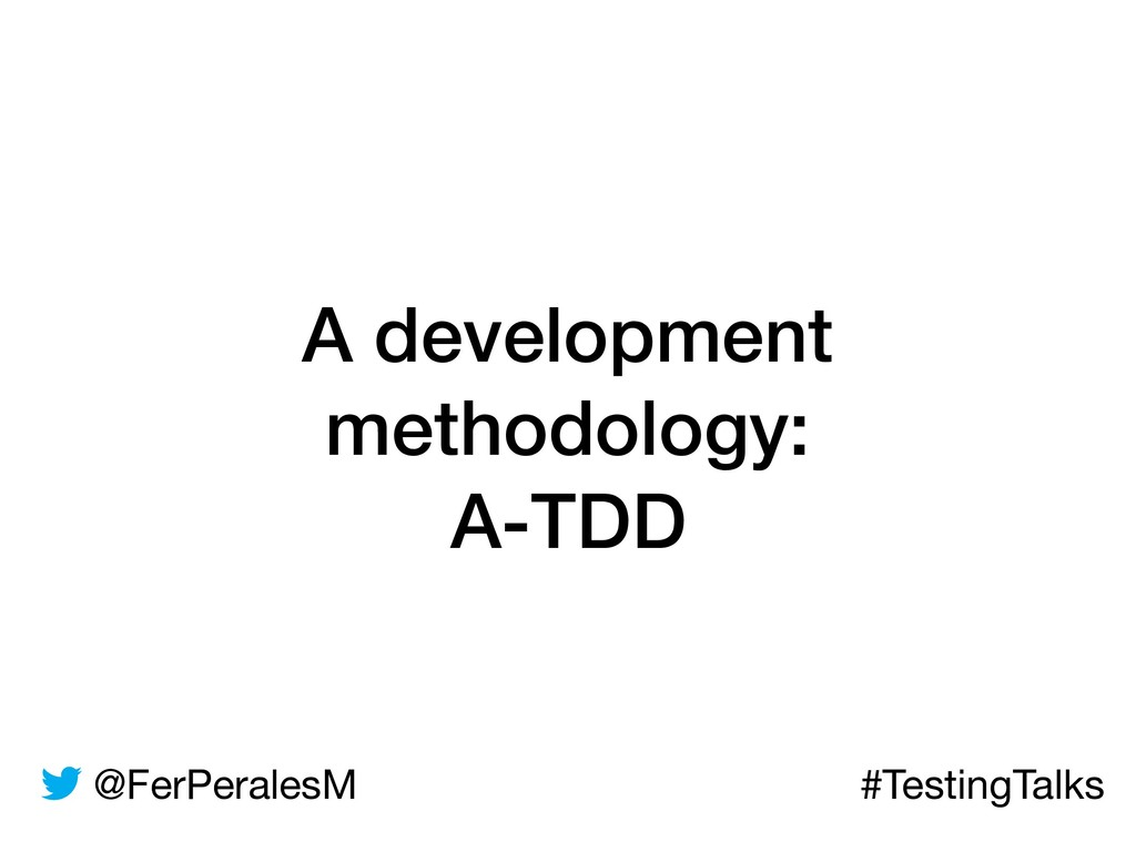 @FerPeralesM #TestingTalks A development method...