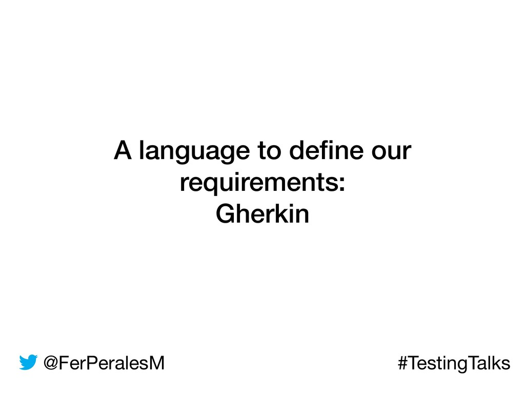 @FerPeralesM #TestingTalks A language to define ...
