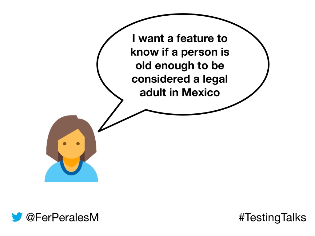 @FerPeralesM #TestingTalks I want a feature to ...