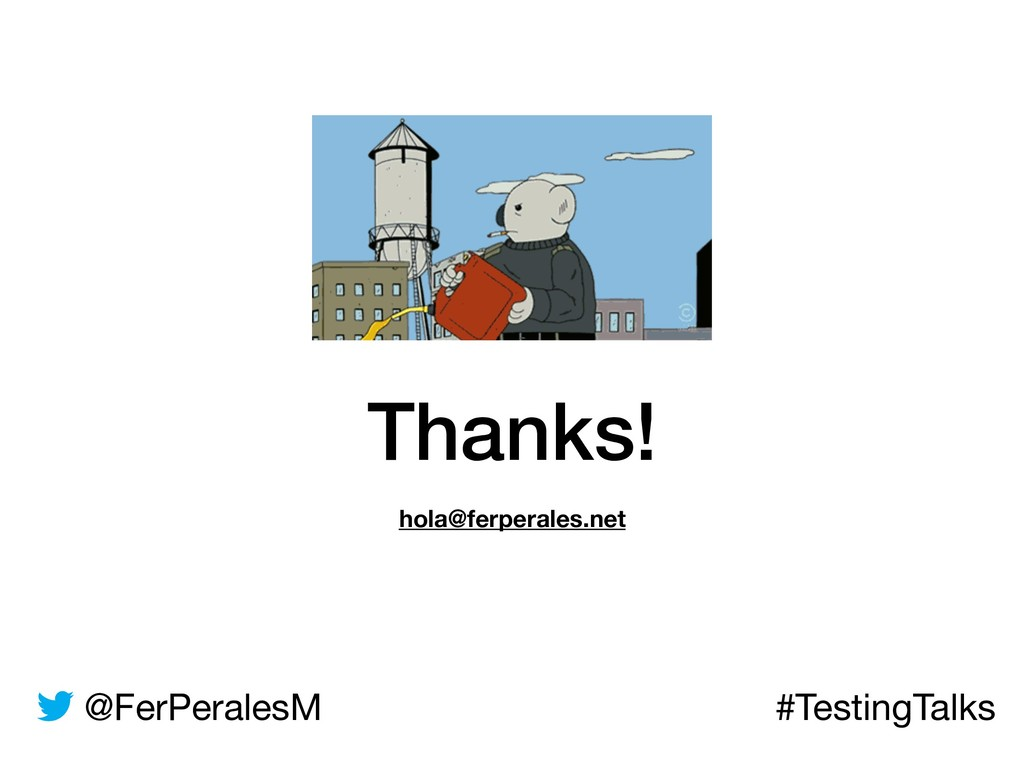 @FerPeralesM #TestingTalks Thanks! hola@ferpera...
