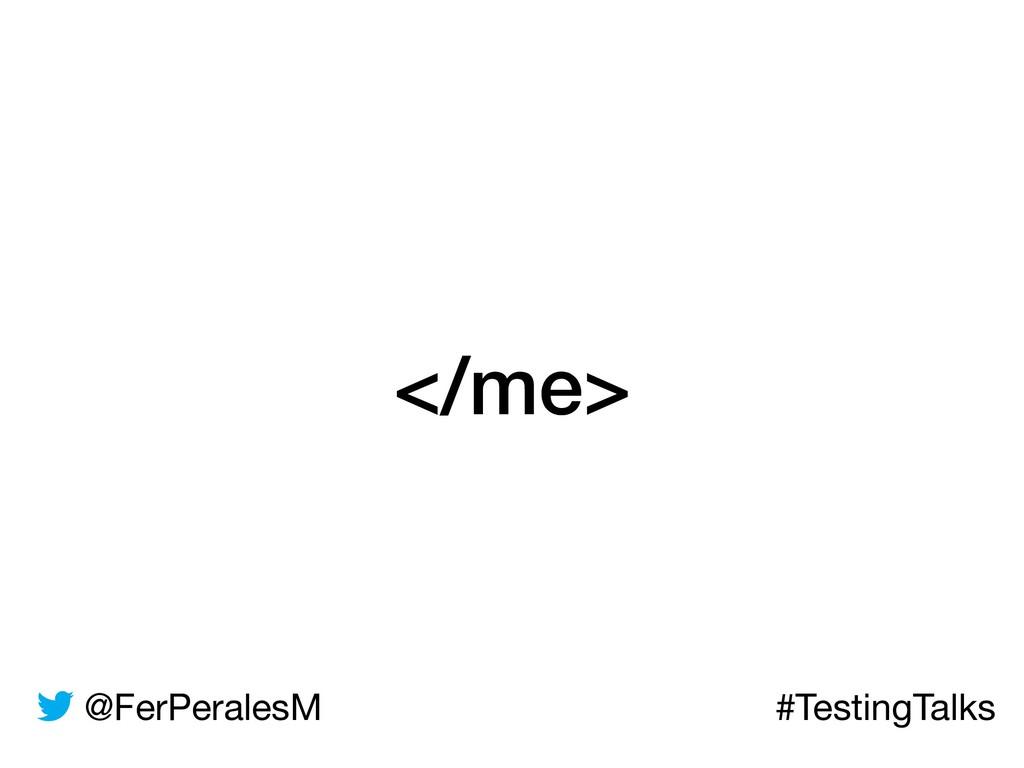 @FerPeralesM #TestingTalks </me>
