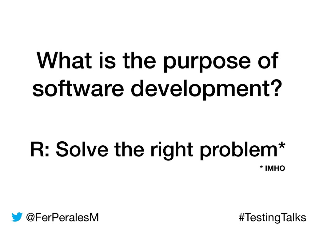 @FerPeralesM #TestingTalks R: Solve the right p...