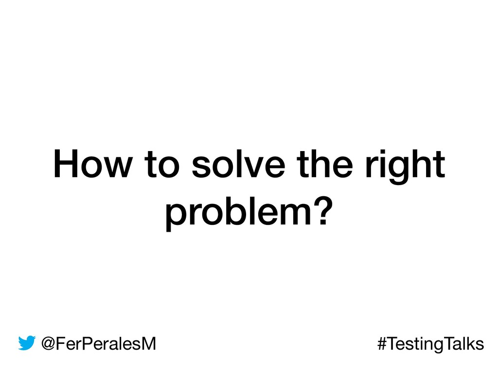@FerPeralesM #TestingTalks How to solve the rig...