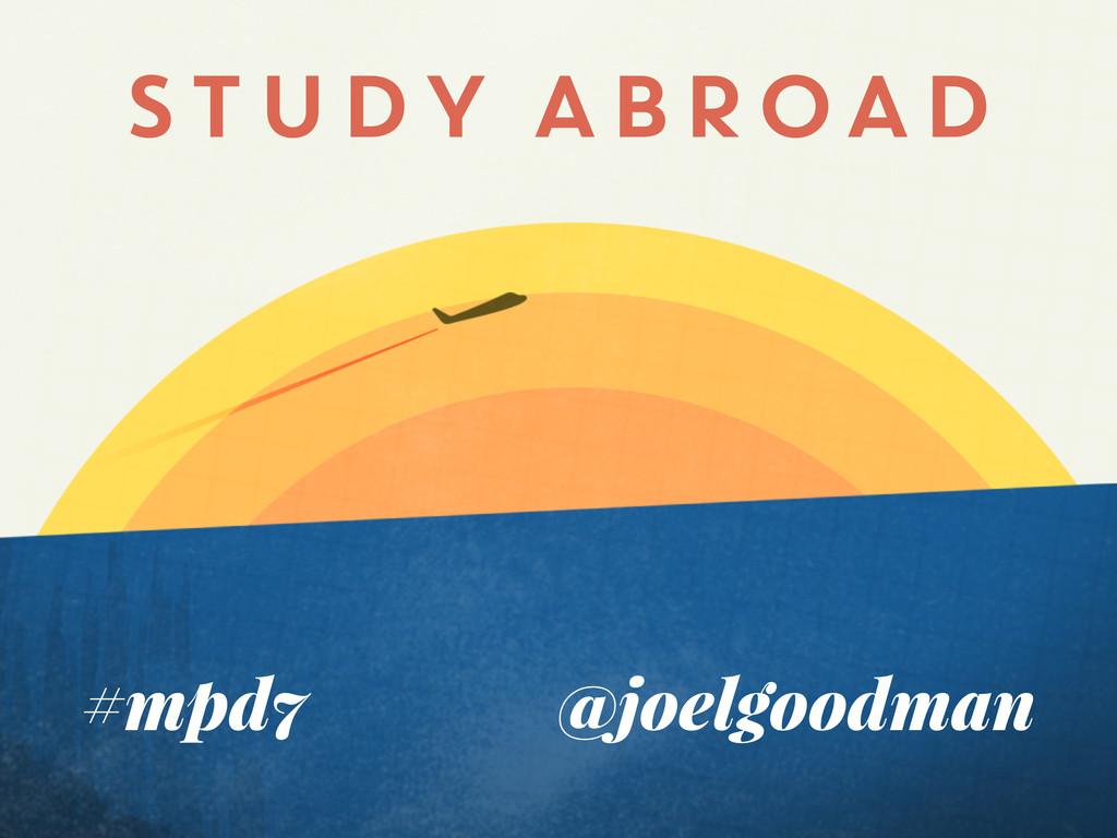 #mpd7 @joelgoodman STUDY ABROAD