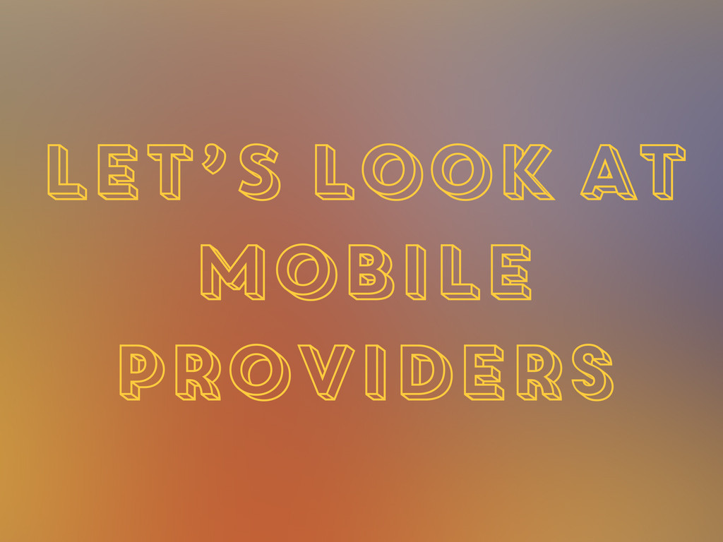 LET'S LOOK AT mobile providers