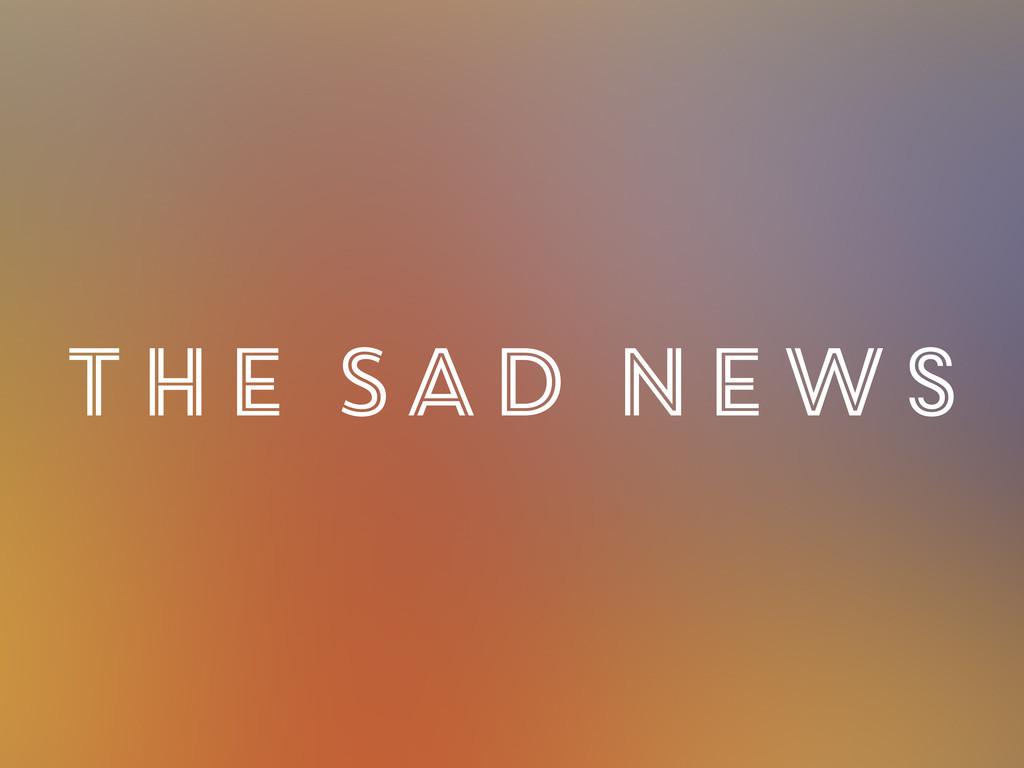 The Sad News