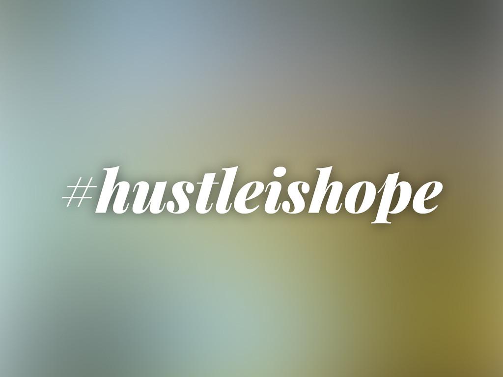 #hustleishope