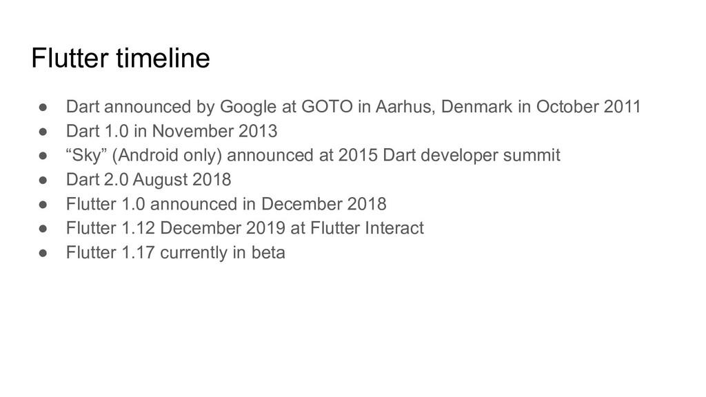 Flutter timeline ● Dart announced by Google at ...
