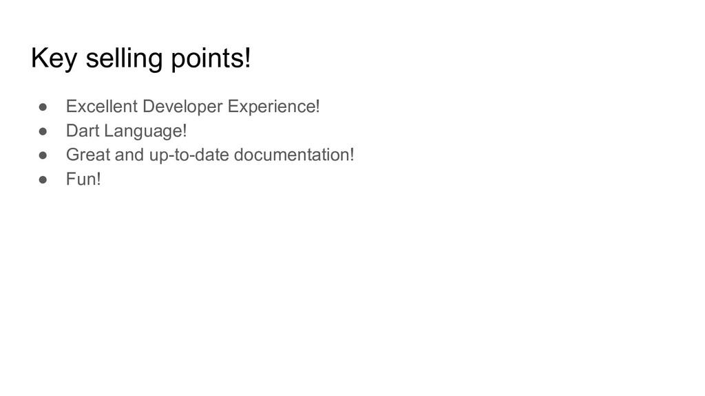 Key selling points! ● Excellent Developer Exper...