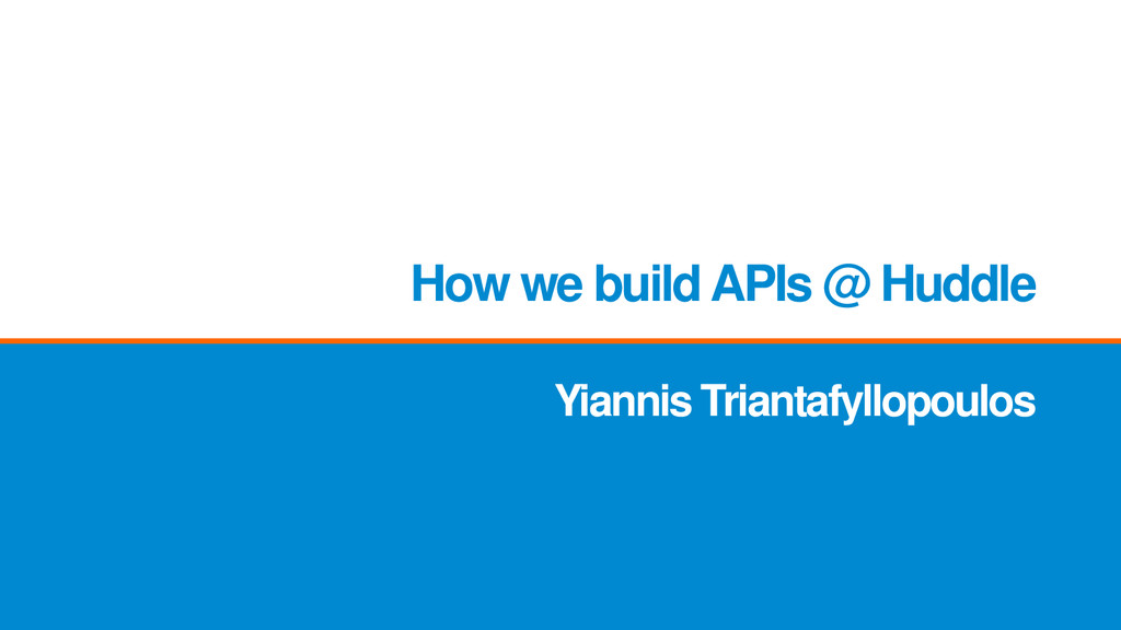 Yiannis Triantafyllopoulos How we build APIs @ ...