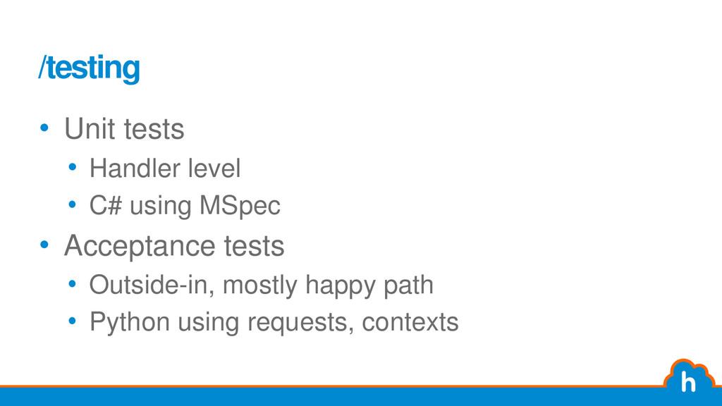 /testing • Unit tests • Handler level • C# usin...