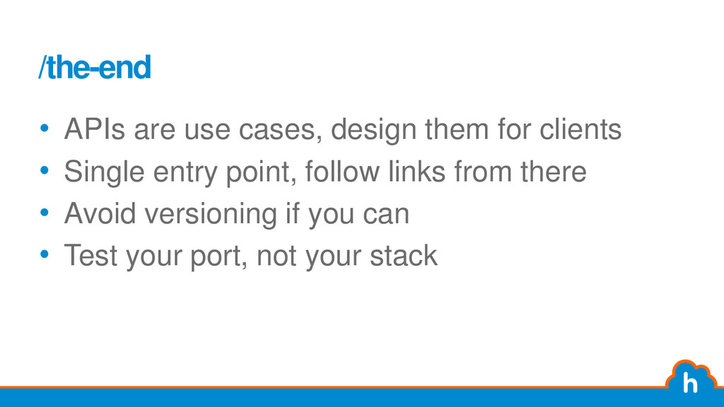 /the-end • APIs are use cases, design them for ...