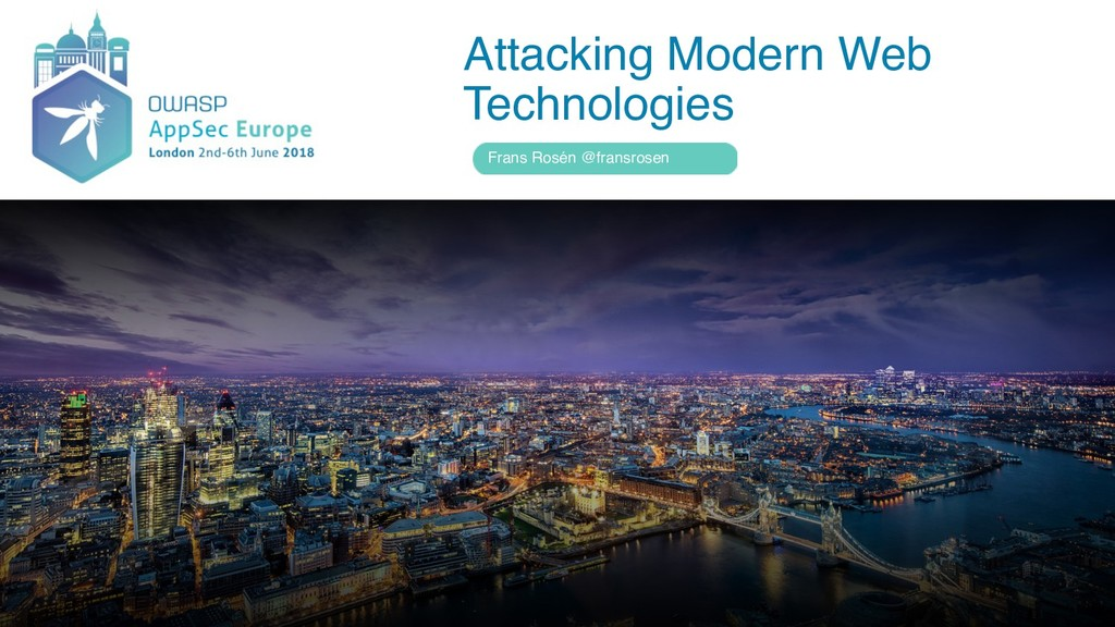 Attacking Modern Web Technologies Frans Rosén @...