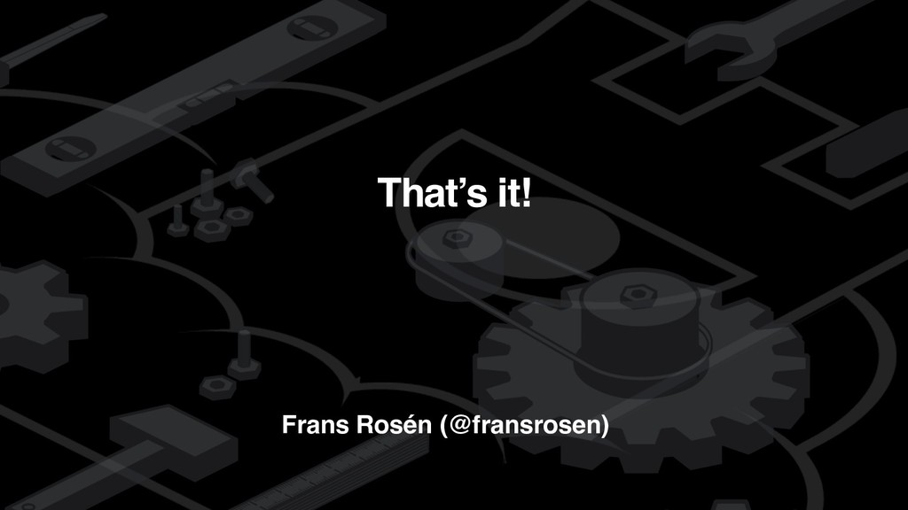 detectify Frans Rosén (@fransrosen) That's it!