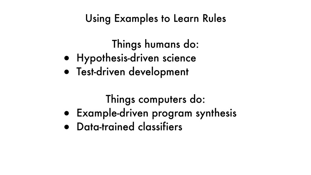 Using Examples to Learn Rules Things humans do:...