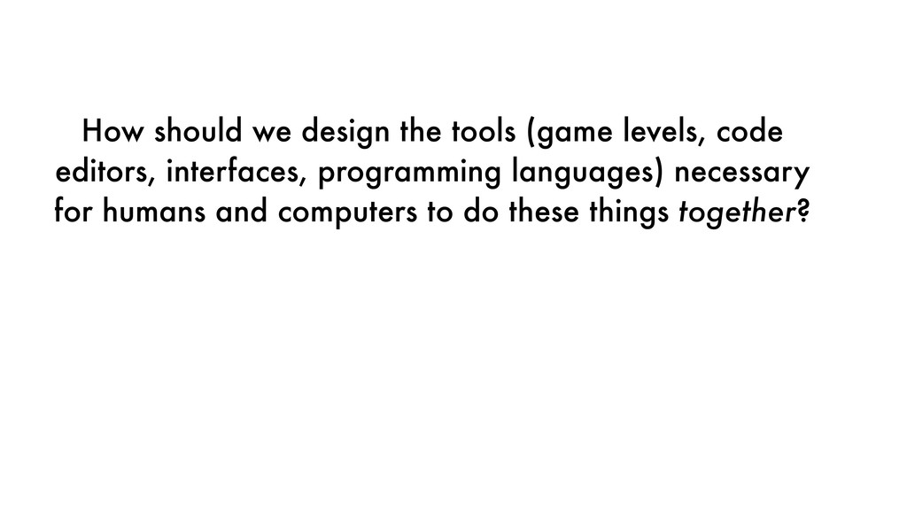 How should we design the tools (game levels, co...