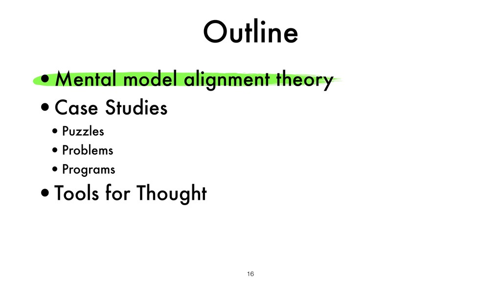 Outline 16 •Mental model alignment theory •Case...