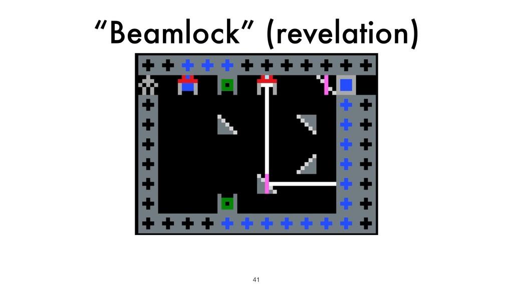 """Beamlock"" (revelation) 41"