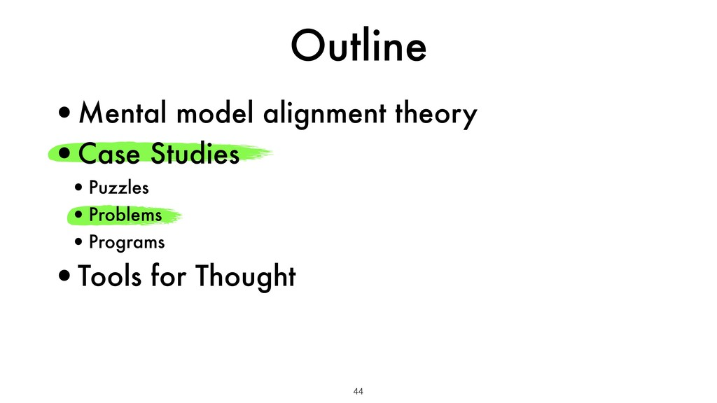 Outline 44 •Mental model alignment theory •Case...