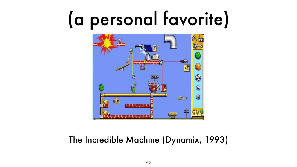 (a personal favorite) 46 The Incredible Machine...
