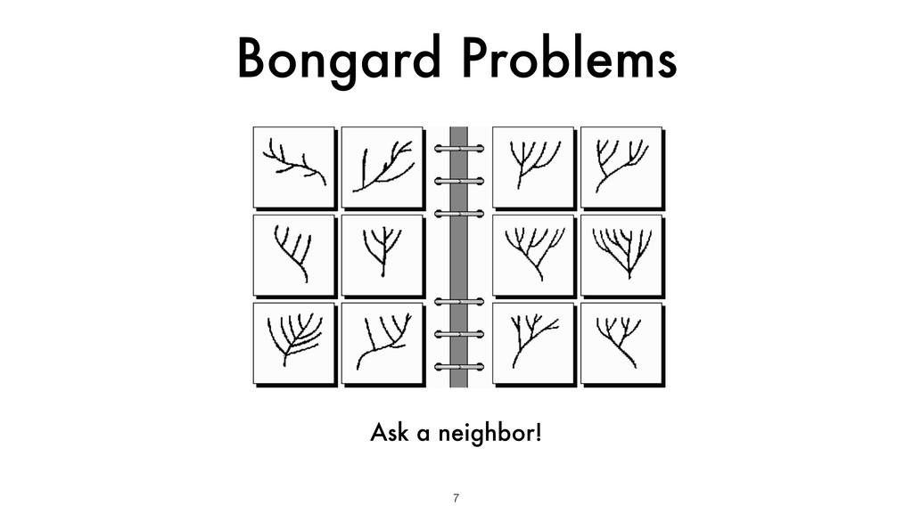 Bongard Problems 7 Ask a neighbor!