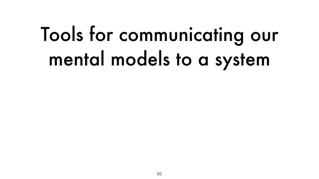 Tools for communicating our mental models to a ...