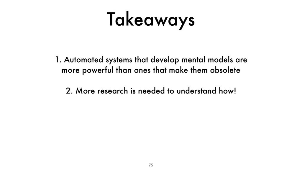 Takeaways 75 1. Automated systems that develop ...