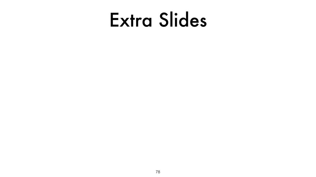 Extra Slides 78