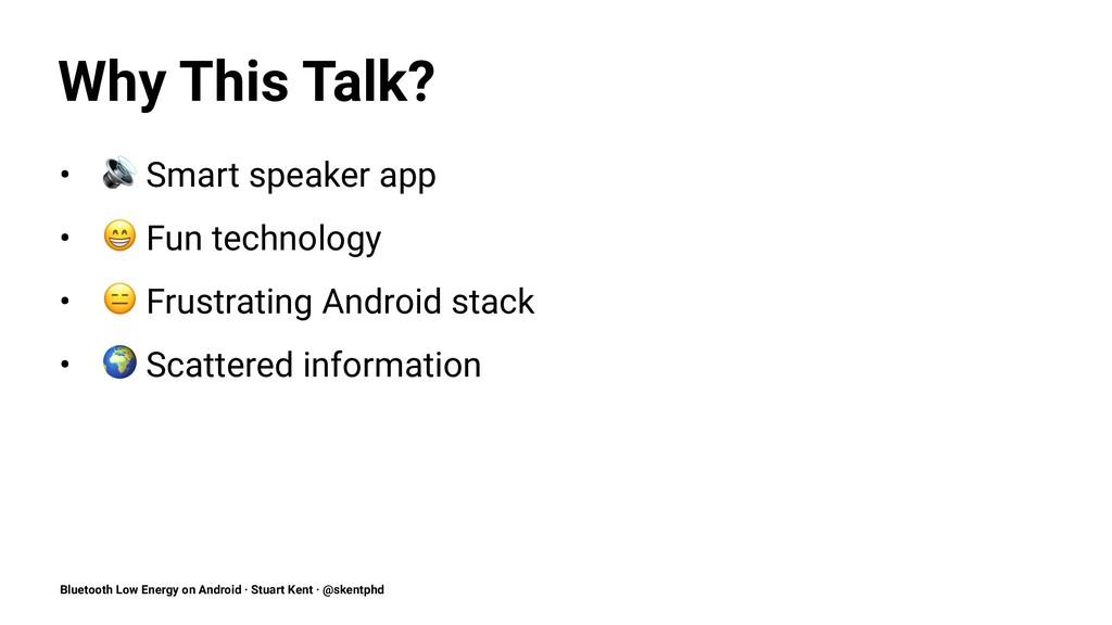 "Why This Talk? • ! Smart speaker app • "" Fun te..."