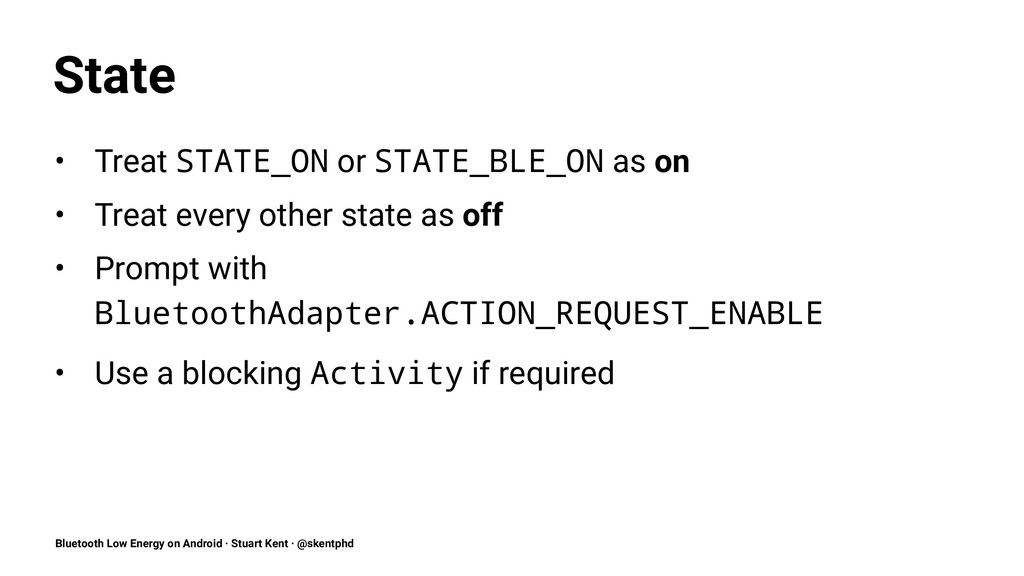State • Treat STATE_ON or STATE_BLE_ON as on • ...