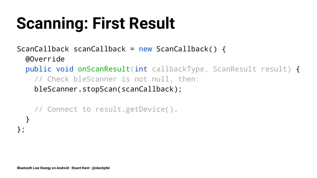 Scanning: First Result ScanCallback scanCallbac...