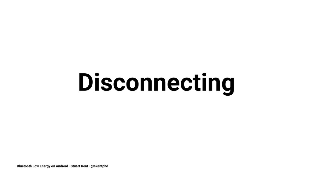 Disconnecting Bluetooth Low Energy on Android ·...