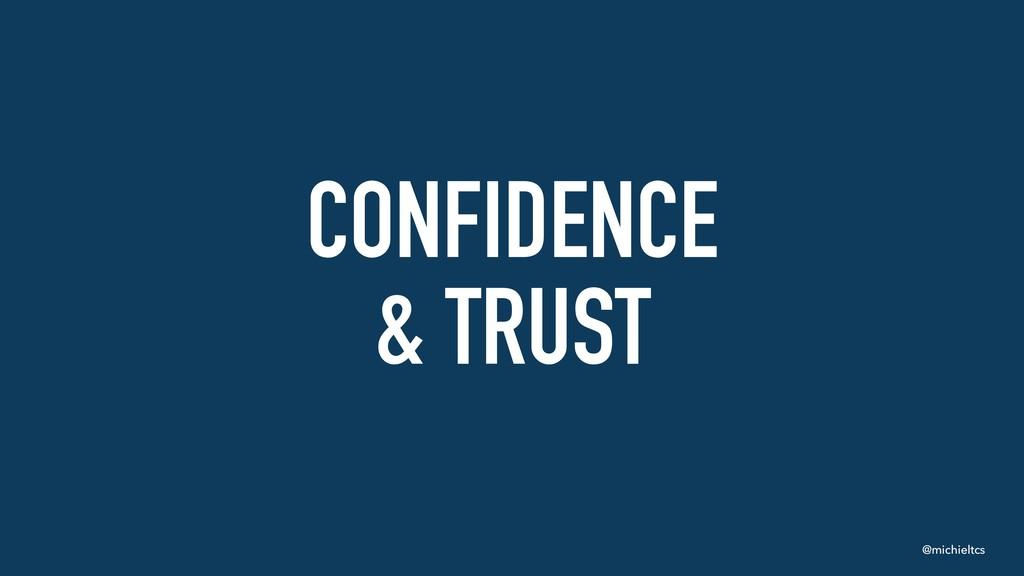 @michieltcs CONFIDENCE & TRUST