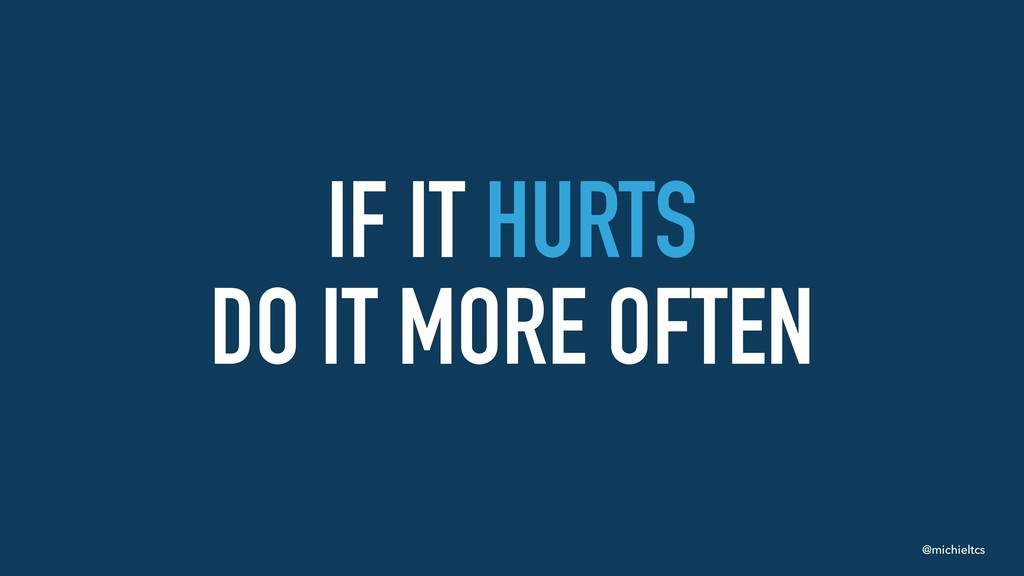@michieltcs IF IT HURTS