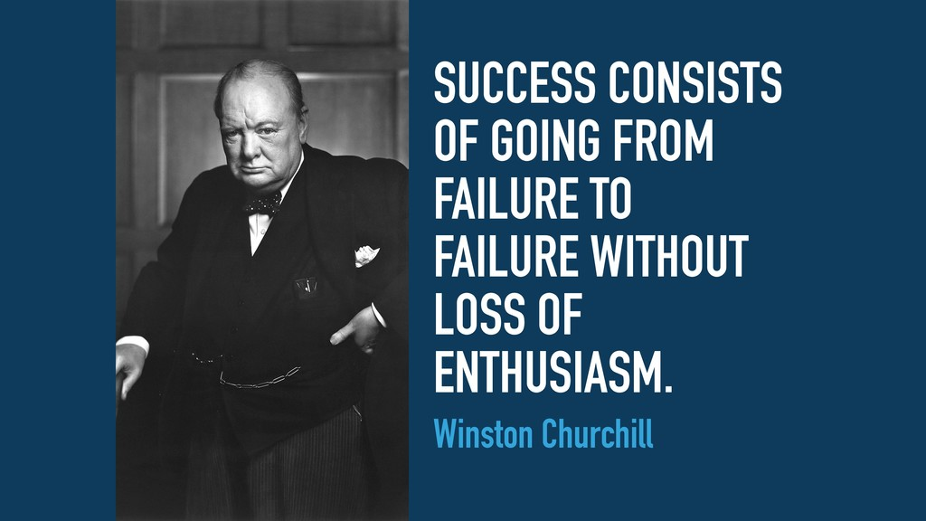 SUCCESS CONSISTS OF GOING FROM FAILURE TO FAILU...