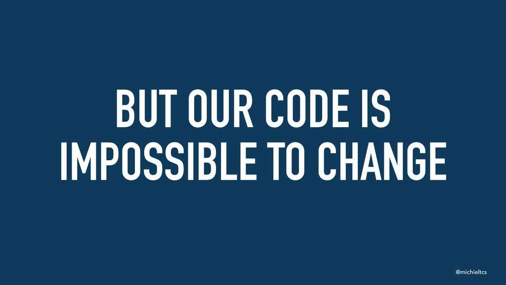 @michieltcs BUT OUR CODE IS IMPOSSIBLE TO CHANGE