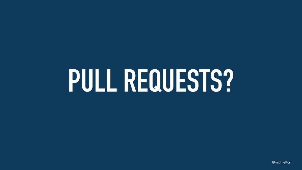 @michieltcs PULL REQUESTS?
