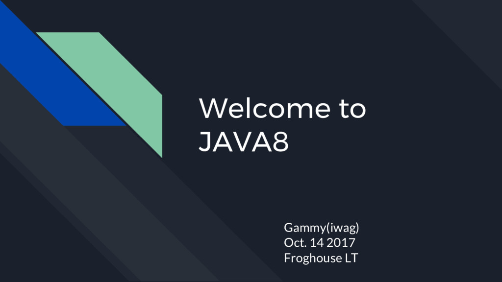 Welcome to JAVA8 Gammy(iwag) Oct. 14 2017 Frogh...