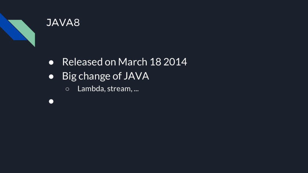 JAVA8 ● Released on March 18 2014 ● Big change ...