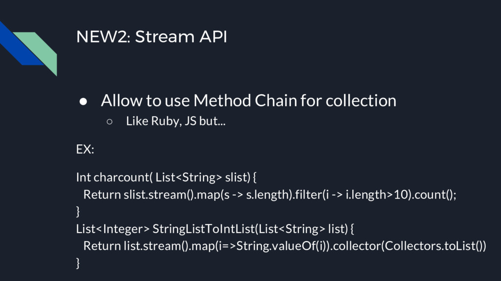NEW2: Stream API ● Allow to use Method Chain fo...