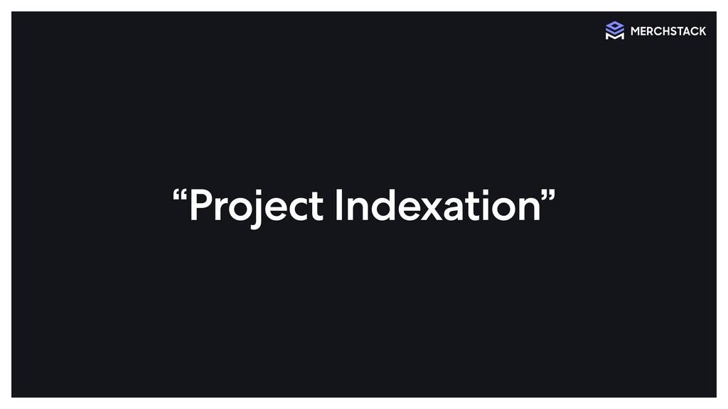 """ Pro j ect Index a t i on """