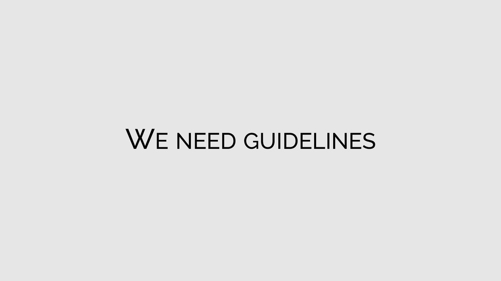 WE NEED GUIDELINES