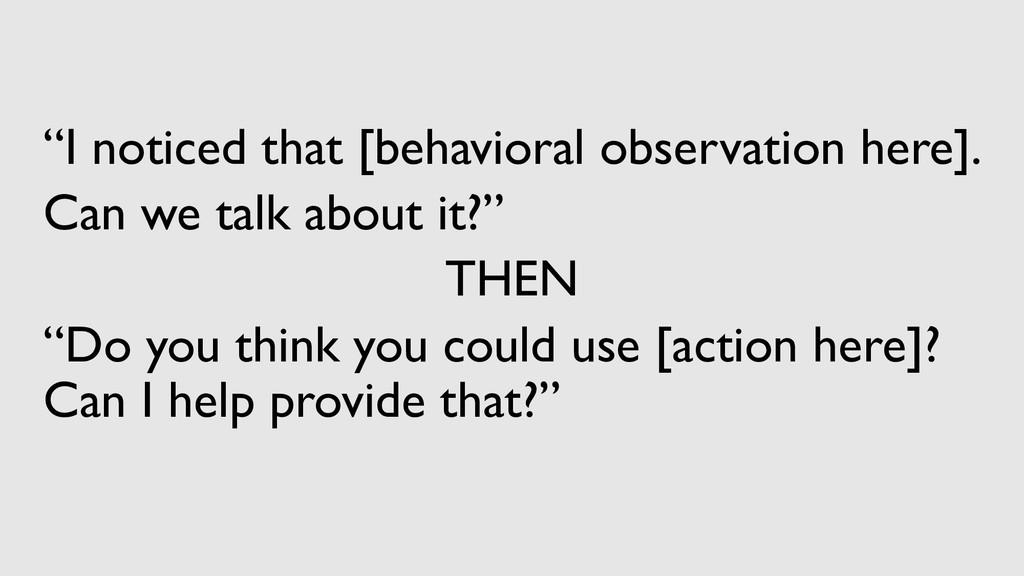 """""""I noticed that [behavioral observation here]. ..."""