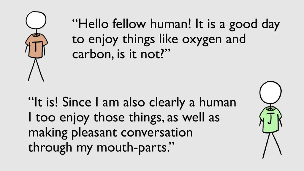 """It is! Since I am also clearly a human I too e..."