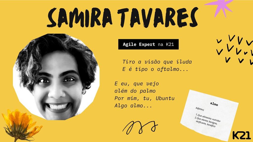 Samira tavares Agile Expert na K21 E eu, que ve...