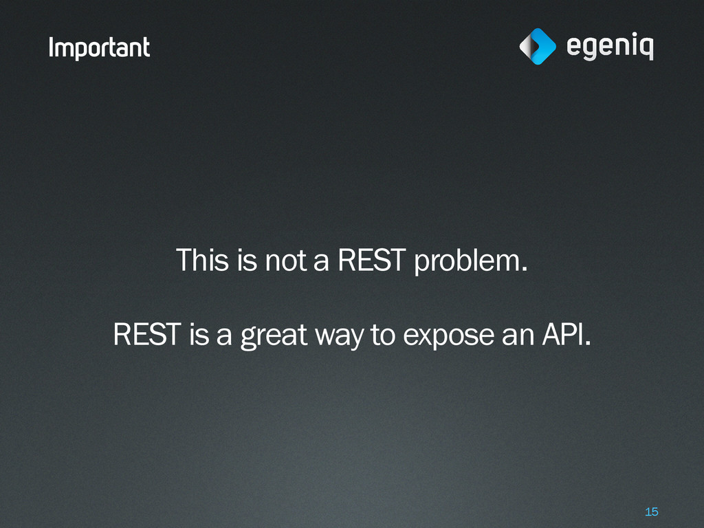 Important This is not a REST problem. REST is a...