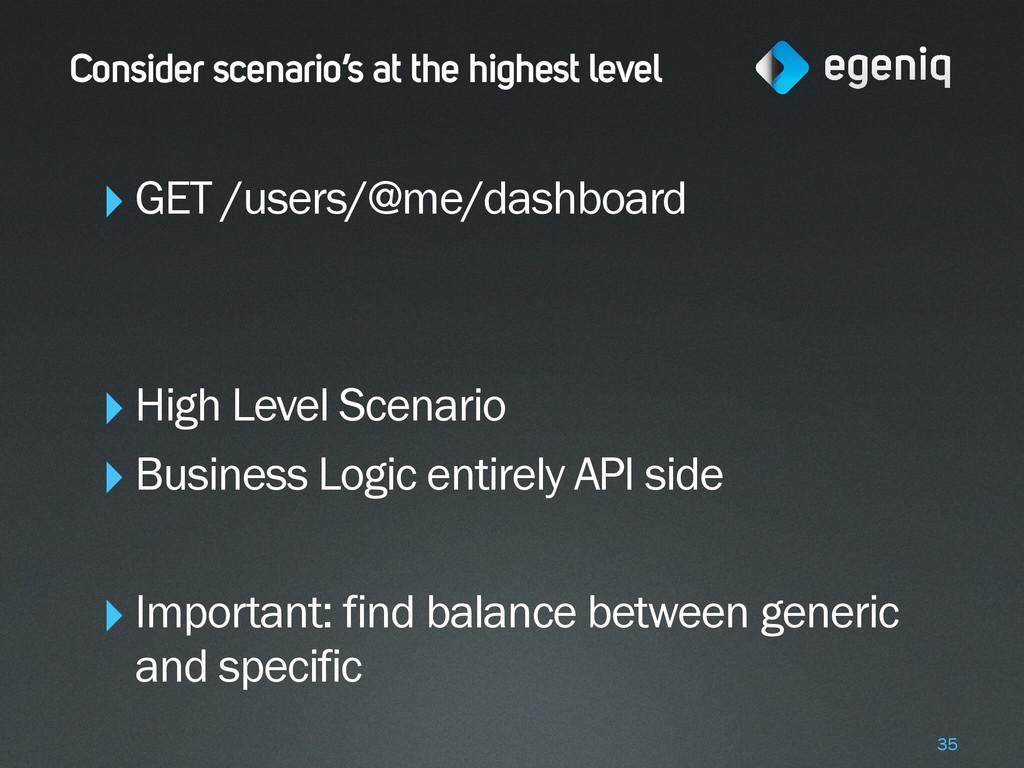 Consider scenario's at the highest level ‣GET /...
