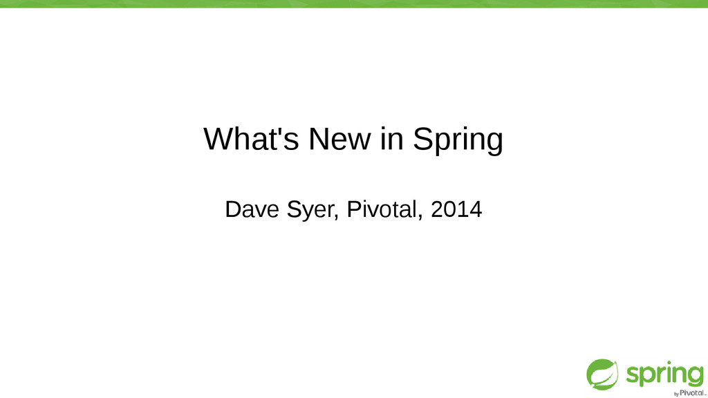 What's New in Spring Dave Syer, Pivotal, 2014